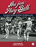 img - for Au jeu/Play Ball: The 50 Greatest Games in the History of the Montreal Expos (SABT Digital Library) (Volume 37) book / textbook / text book