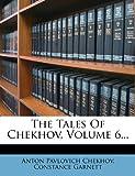 The Tales Of Chekhov, Volume 6... (127670545X) by Chekhov, Anton Pavlovich