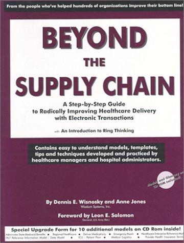 Beyond the Supply Chain:  A Step-by-Step Guide to Radically Improving Healthcare Delivery with Electronic Transactions