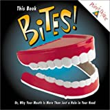 This Book Bites! : Or, Why Your Mouth Is More Than Just a Hole in Your Head