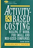 Activity-based costing:making it work for small and mid-sized companies