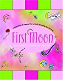 First Moon: Celebration and Support for a Girls Growing-Up Journey