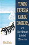 Towing Icebergs, Falling Dominoes, and Other Adventures in Applied Mathematics (0691102856) by Banks, Robert B.