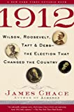 1912: Wilson, Roosevelt, Taft and Debs--The Election that Changed the Country (0743273559) by Chace, James
