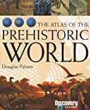The Atlas of the Prehistoric World Douglas Palmer