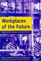 Workplaces of the Future (Critical Perspectives on Work and Organisations)