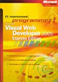 Microsoft Visual Web Developer 2005 : Express Edition Et maintenant, programmez !