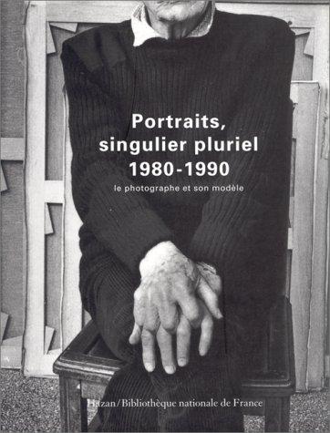 PORTRAITS, SINGULIER, PLURIEL 1980-1990. Le Photographe et son modèle