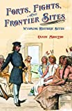 img - for Forts, Fights & Frontier Sites: Wyoming Historic Locations book / textbook / text book