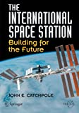 The International Space Station: Building for the Future (Springer Praxis Books / Space Exploration)