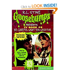 Goosebumps: Be Careful What You Wish For... R. L. Stine