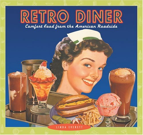 Retro Diner: Comfort Food from the American Roadside, Everett, Linda