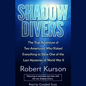 Shadow Divers: Adventure of Two Americans Who Risked Everything to Solve One of the Last Mysteries of WWII | [Robert Kurson]