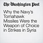 Why the Navy's Tomahawk Missiles Were the Weapon of Choice in Strikes in Syria | Dan Lamothe