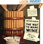 The Way to Make Wine: How to Craft Su...