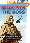 Shackleton: The Boss: The Remarkable...
