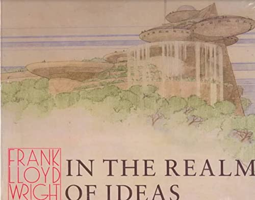 Frank Lloyd Wright: In the Realm of Ideas