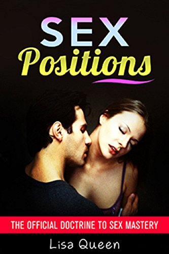 Sex Positions Demonstrated: Completed Edition: The Official Doctrine to Sex Mastery (Book 2) ( Over 200 Sex positions, Demonstrated Sex Positions, How to Have Sex, Sex Guide, Sex, Karma Sutra)