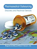 Pharmaceutical Outsourcing: Discovery and Preclinical Services (Pharmaceutical Outsourcing, Volume I)
