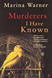Murderers I Have Known: And Other Stories (0099428377) by Marina Warner