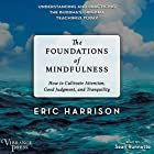 The Foundations of Mindfulness: How to Cultivate Attention, Good Judgment, and Tranquility Hörbuch von Eric Harrison Gesprochen von: Sean Runnette
