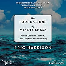 The Foundations of Mindfulness: How to Cultivate Attention, Good Judgment, and Tranquility | Livre audio Auteur(s) : Eric Harrison Narrateur(s) : Sean Runnette