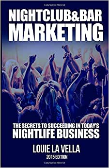 Nightclub And Bar Marketing: The Secrets To Succeeding In Today's Nightlife Business