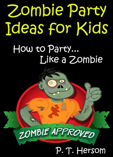 Zombie Party Ideas for Kids: How to Party Like a Zombie... Zombie Approved Kids Party Ideas for Kids Age 6 - 14