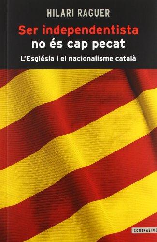 Ser independentista no és cap pecat: L'Església i el nacionalisme català (Contrastos)
