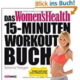 Das Women's Health 15-Minuten-Workout-B... Schlank, straff & sexy in nur 15 Minuten pro Tag