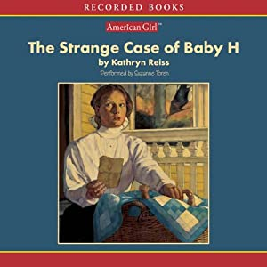 The Strange Case of Baby H: An American Girl History Mystery | [Kathryn Reiss]