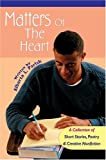 img - for Matters Of The Heart: A Collection of Short Stories, Poetry & Creative Nonfiction book / textbook / text book