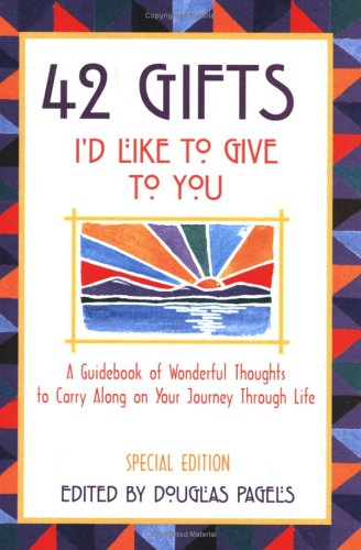 42 Gifts I'd Like to Give to You: A Guidebook of Wonderful Thoughts to Carry Along on Your Journey Through Life (Self-Help)