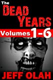The Dead Years - Volumes 1 - 6 (A Post-Apocalyptic Thriller)