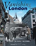 Paul Joseph Vanishing London: The Places. The People. The Stories