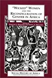"""Wicked"" Women and the Reconfiguration of Gender in Africa"
