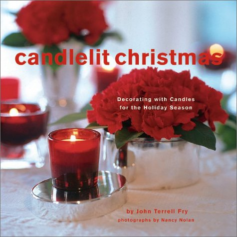 Candlelit Christmas: Decorating with Candles for the Holiday Season, John Terrell Fry