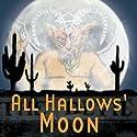 All Hallows' Moon (Dramatized) Performance by Thomas E. Fuller Narrated by Bill Jackson, Dena Friedman, Trudy Leonard