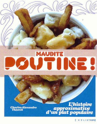 Maudite Poutine : L'histoire approximative d'un fameux plat!