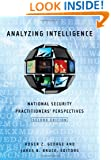 Analyzing Intelligence: National Security Practitioners' Perspectives
