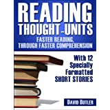 Reading Thought-Units, Faster Reading Through Faster Comprehension - With 12 Specially Formatted Short Stories ~ David Butler