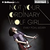 Not Your Ordinary Wolf Girl | [Emily Pohl-Weary]