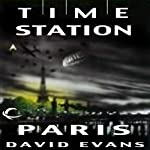 Time Station Paris: Time Station, Book 2 (       UNABRIDGED) by David Evans Narrated by Gildart Jackson