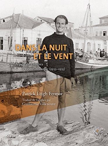 Patrick Leigh Fermor - Dans la nuit et le vent : œuvre complète: A pied de Londres à Constantinople (1933-1935) (French Edition)
