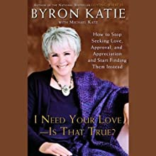 I Need Your Love, Is That True? (       UNABRIDGED) by Byron Katie Narrated by Kimberly Farr