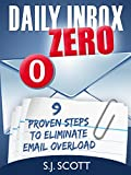 Daily Inbox Zero: 9 Proven Steps to Eliminate Email Overload