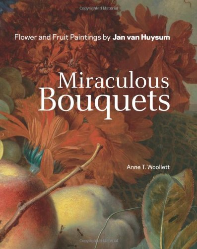 Miraculous Bouquets: Flower and Fruit Paintings by Jan van Huysum