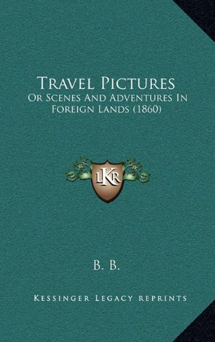 Travel Pictures: Or Scenes And Adventures In