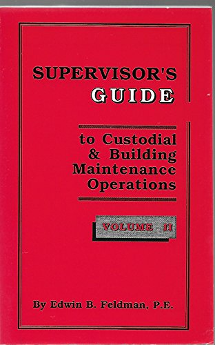 Supervisor's Guide To Custodial & Building Maintenance Operations Volume 2 PDF
