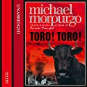 Toro! Toro! (       UNABRIDGED) by Michael Morpurgo Narrated by Christopher Barlow
